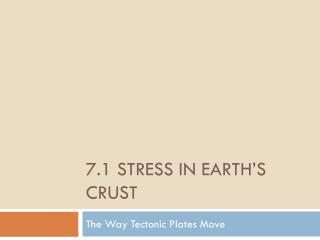 7.1 Stress  in Earth's crust