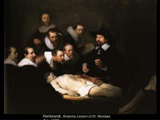 Rembrandt,  Anatomy  Lesson of Dr.  Nicolaes Tulp ,  1632.