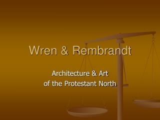 Wren & Rembrandt