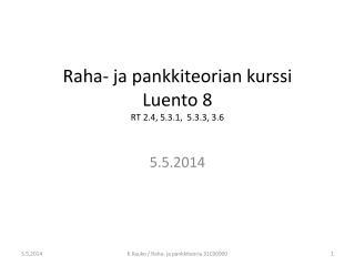 Raha- ja pankkiteorian kurssi Luento 8 RT 2.4, 5.3.1,  5.3.3, 3.6