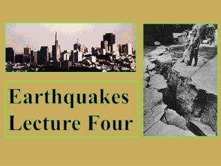 Earthquakes  Lecture Four