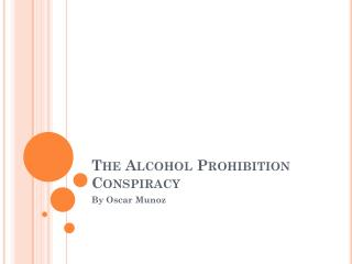 The Alcohol Prohibition Conspiracy