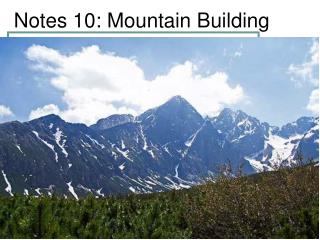 Notes 10: Mountain Building