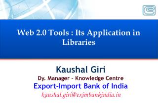 Web 2.0 Tools : Its Application in Libraries