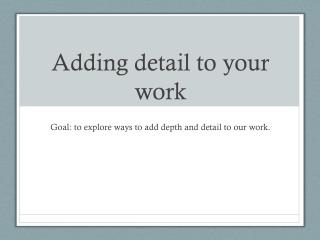 Adding detail to your work