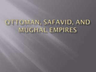 Ottoman,  safavid , and  Mughal  Empires