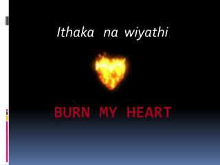 Burn my heart