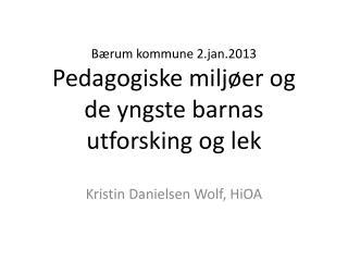 Bærum kommune 2.jan.2013 Pedagogiske miljøer og  de yngste barnas utforsking og lek