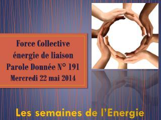 Force Collective énergie de liaison Parole Donnée N° 191 Mercredi  22  mai 2014