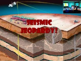 Seismic Jeopardy !