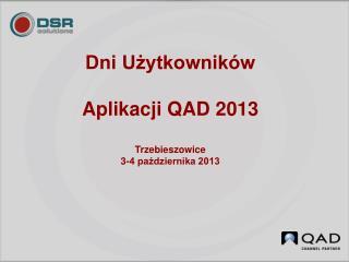 Dni Użytkowników  Aplikacji  QAD  2013 Trzebieszowice  3-4 października 2013