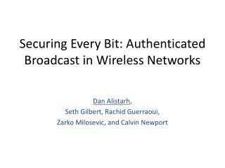 Securing Every Bit: Authenticated Broadcast in Wireless Networks