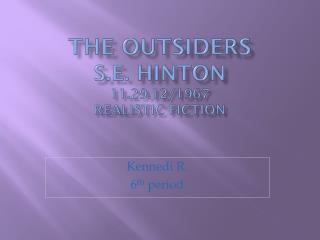The outsiders S.E. Hinton 11.29.12/1967 Realistic Fiction