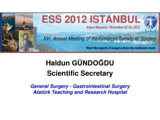 Haldun  GÜNDOĞDU Scientific Secretary General  Surgery - Gastrointestinal Surgery