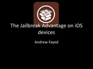 The Jailbreak Advantage on  iOS  devices