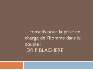 - conseils pour la prise en charge de l'homme dans le couple :  Dr  P  Blachère