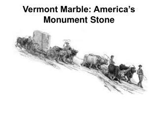 Vermont Marble: America�s Monument Stone
