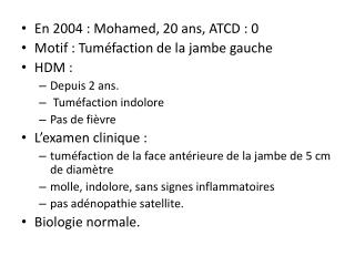 En 2004 : Mohamed, 20 ans, ATCD : 0 Motif : Tuméfaction de la jambe gauche HDM :   Depuis 2 ans.