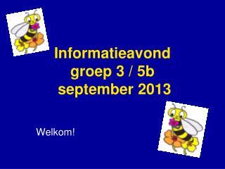 Informatieavond groep 3 / 5b  september 2013