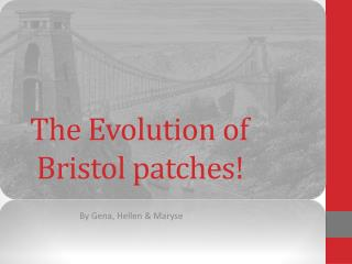 The Evolution of  Bristol patches!