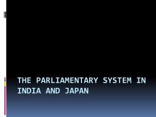 The Parliamentary System in India and Japan
