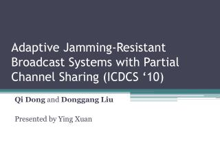 Adaptive Jamming-Resistant Broadcast Systems with Partial Channel Sharing (ICDCS '10)