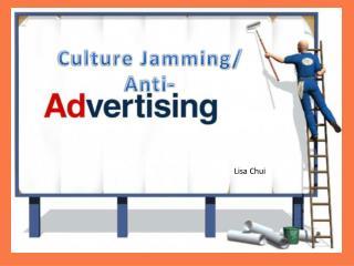 Culture Jamming/  Anti-