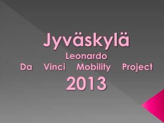 Jyväskylä Leonardo  Da Vinci  Mobility  Project  2013