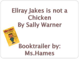 Ellray  Jakes is not a Chicken By Sally Warner Booktrailer  by:   Ms.Hames