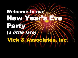 Welcome to our New Year�s Eve Party ( a little late)