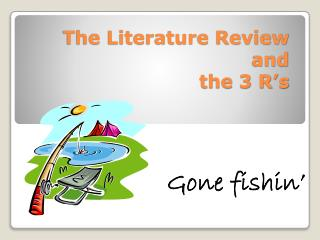 The Literature Review and  the 3 R's
