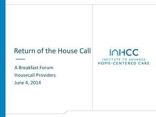 Return of the House Call