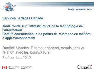Randall Meades, Directeur général, Acquisitions et relation avec les fournisseurs 7 décembre 2012