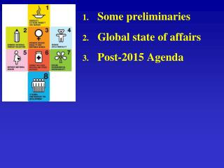 Some preliminaries  Global state of affairs Post-2015 Agenda