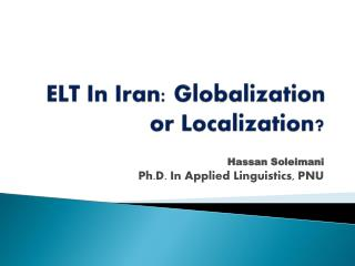 ELT In Iran: Globalization or Localization?