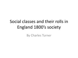 Social classes and their rolls in  England 1800's  society