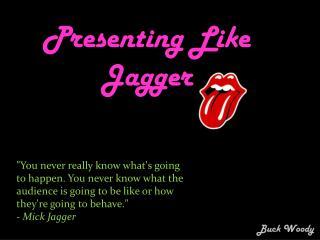 Presenting Like Jagger