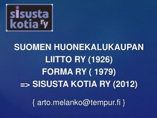 SUOMEN HUONEKALUKAUPAN LIITTO RY (1926)  FORMA RY ( 1979)   => SISUSTA KOTIA RY (2012)