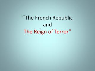 """The French Republic and The Reign of Terror"""