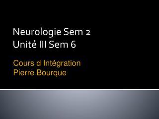 Neurologie Sem 2 Unit é  III Sem 6