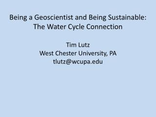 Being a Geoscientist and Being Sustainable: The Water Cycle Connection Tim Lutz