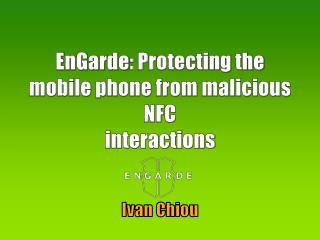 EnGarde : Protecting the mobile phone from malicious NFC interactions