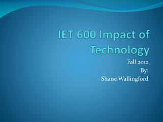 IET 600 Impact of Technology