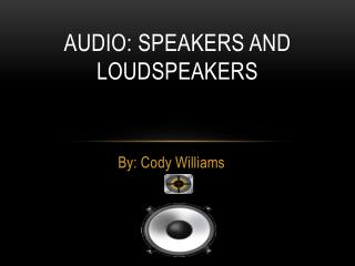 Audio:  sPEAKERS and loudspeakers