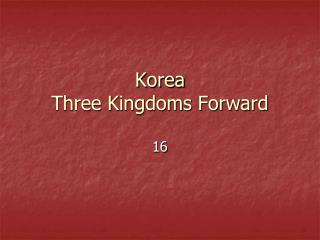 Korea Three Kingdoms Forward