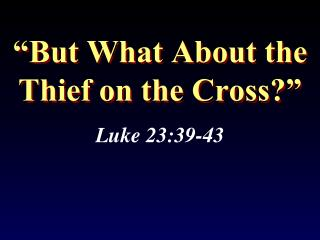 """But What About the Thief on the Cross?"""
