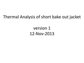 Thermal Analysis of short bake out jacket version 1 12-Nov-2013