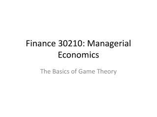 Finance 30210: Managerial Economics