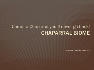 Chaparral Biome By: Roman z, Satchel k,  megan  d