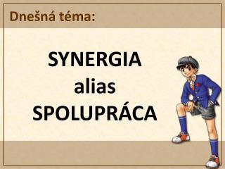 SYNERGIA  alias  SPOLUPRÁCA